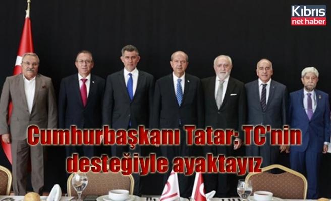 Cumhurbaşkanı Tatar: TC'nin desteğiyle ayaktayız