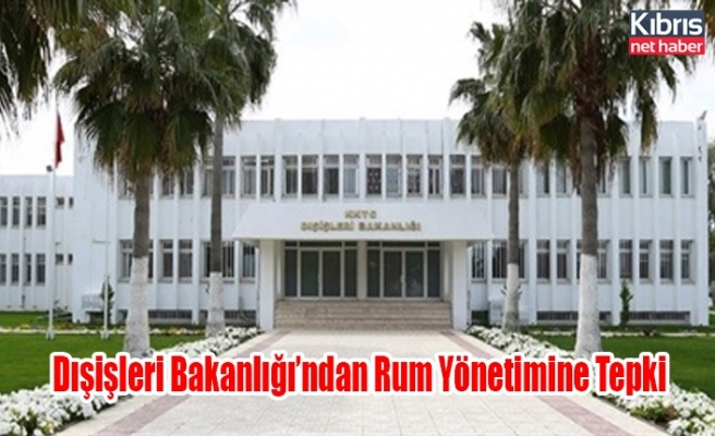 Dışişleri Bakanlığı'ndan Rum Yönetimine Tepki