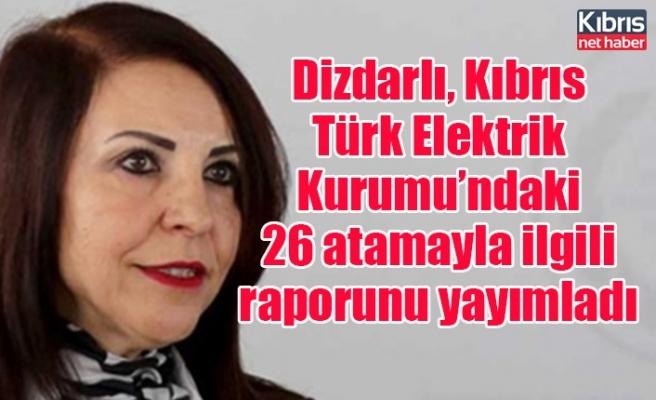 Dizdarlı, Kıbrıs Türk Elektrik Kurumu'ndaki 26 atamayla ilgili raporunu yayımladı