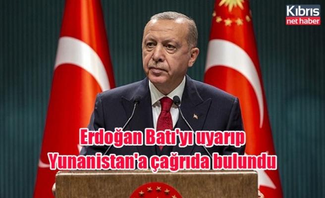 Erdoğan Batı'yı uyarıp Yunanistan'a çağrıda bulundu
