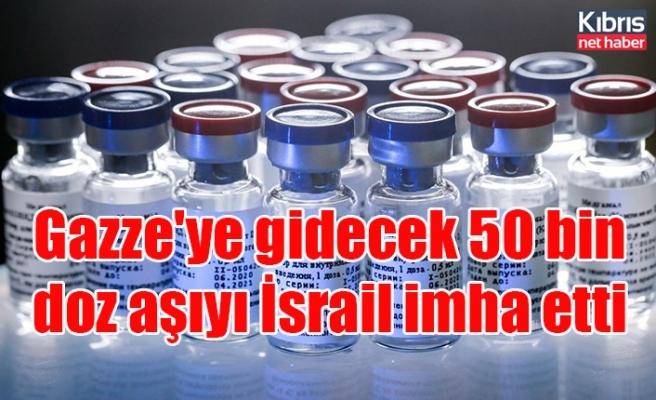 Gazze'ye gidecek 50 bin doz aşıyı İsrail imha etti