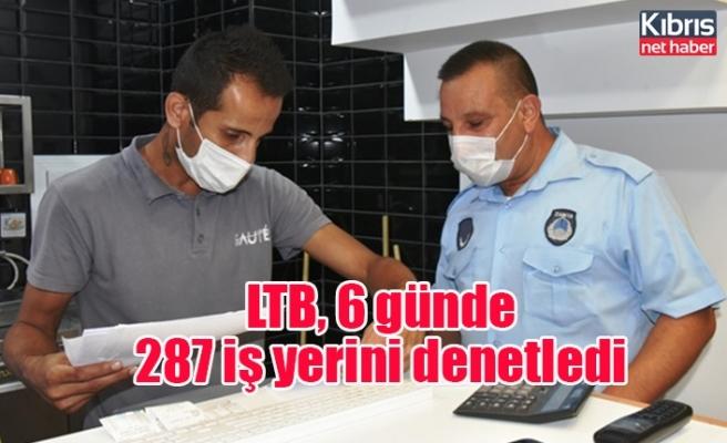 LTB, 6 günde 287 iş yerini denetledi