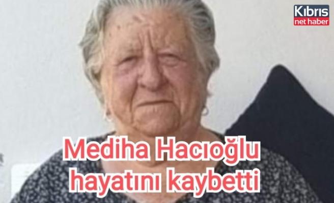 Mediha Hacıoğlu hayatını kaybetti