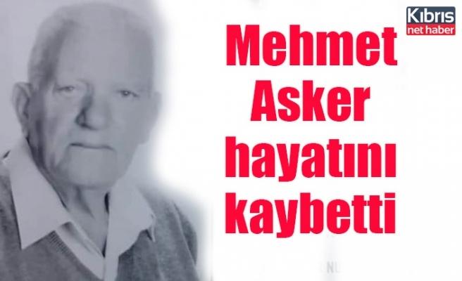 Mehmet Asker hayatını kaybetti