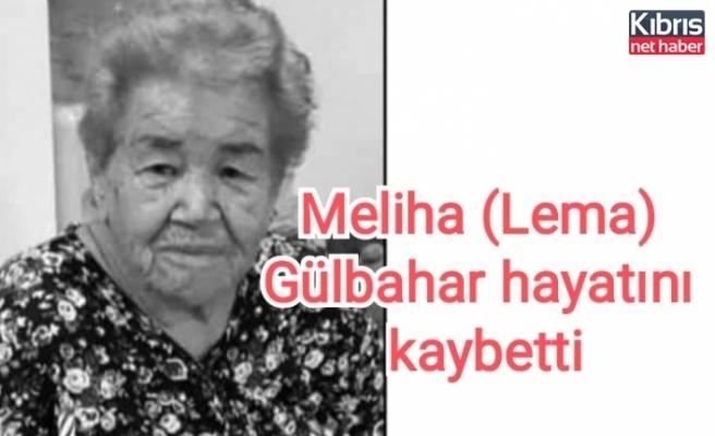 Meliha (Lema) Gülbahar hayatını kaybetti