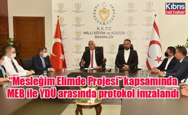 """""""Mesleğim Elimde Projesi"""" kapsamında MEB ile YDÜ arasında protokol imzalandı"""