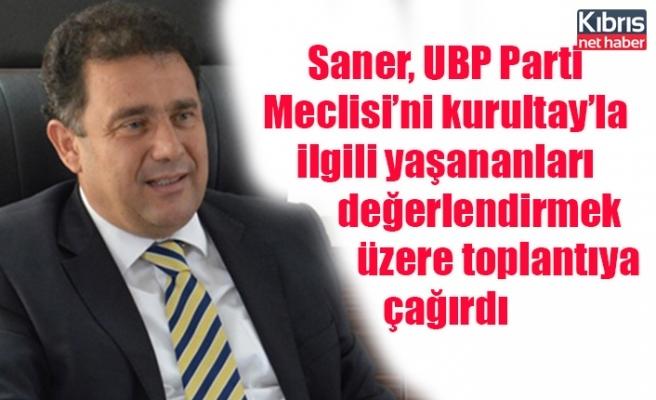 Saner, UBP Parti Meclisi'ni kurultay'la ilgili yaşananları değerlendirmek üzere toplantıya çağırdı