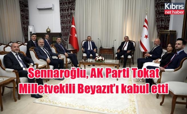 Sennaroğlu, AK Parti Tokat Milletvekili Beyazıt'ı kabul etti