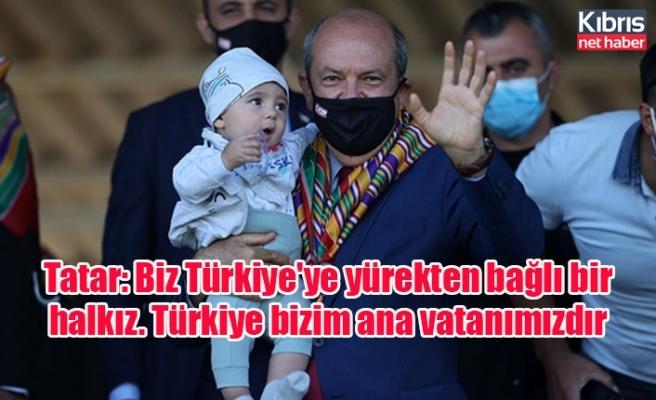 Tatar: Biz Türkiye'ye yürekten bağlı bir halkız. Türkiye bizim ana vatanımızdır