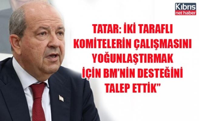 Tatar: İki Taraflı Komitelerin çalışmasını yoğunlaştırmak için BM'nin desteğini talep ettik