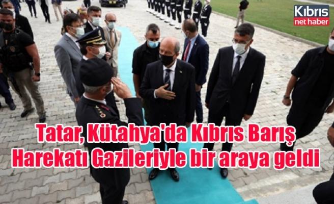 Tatar, Kütahya'da Kıbrıs Barış Harekatı Gazileriyle bir araya geldi