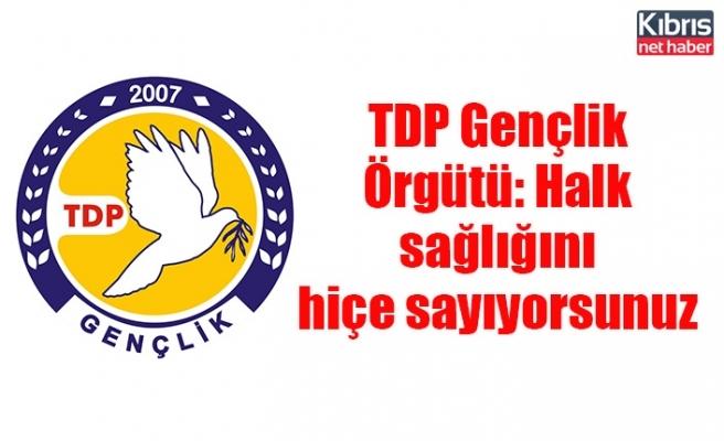 TDP Gençlik Örgütü: Halk sağlığını hiçe sayıyorsunuz