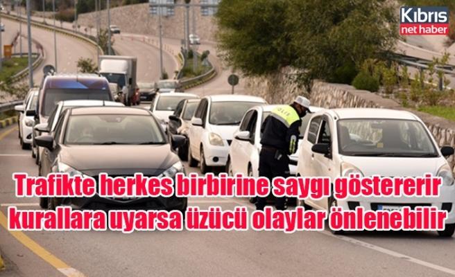 Trafikte herkes birbirine saygı göstererir kurallara uyarsa üzücü olaylar önlenebilir