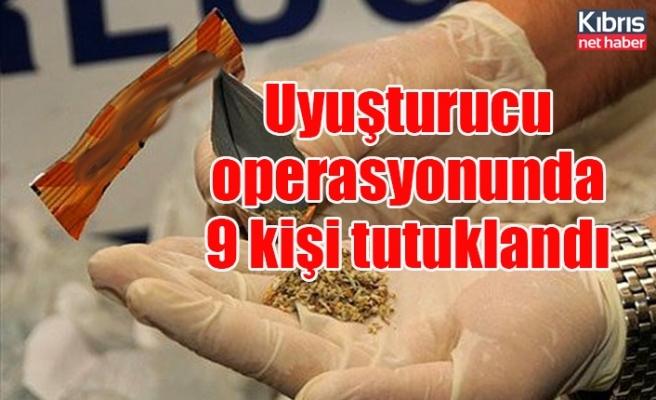Üç bölgede yapılan narkotik operasyonunda 9 kişi tutuklandı