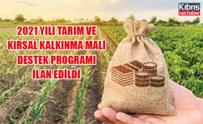 2021 yılı tarım ve kırsal kalkınma mali destek programı ilan edildi