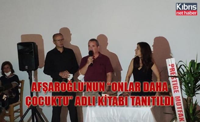 """Afşaroğlu'nun """"Onlar Daha Çocuktu"""" adlı kitabı tanıtıldı"""