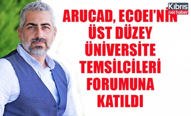 ARUCAD, ECOEI'nin  Üst Düzey Üniversite Temsilcileri Forumuna Katıldı