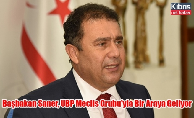 Başbakan Saner, UBP Meclis Grubu'yla Bir Araya Geliyor