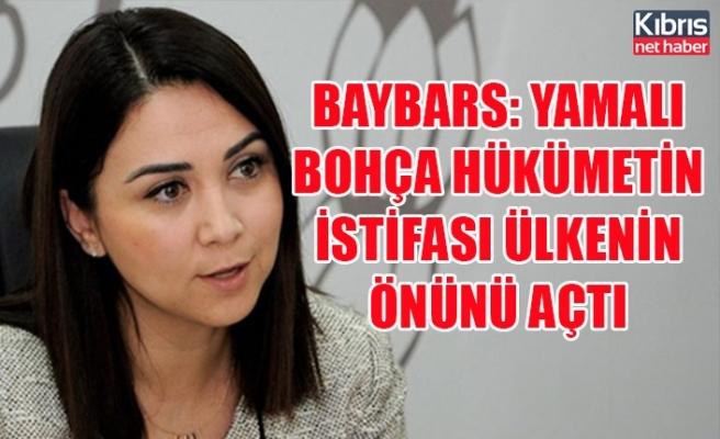 Baybars: Yamalı bohça hükümetin istifası ülkenin önünü açtı