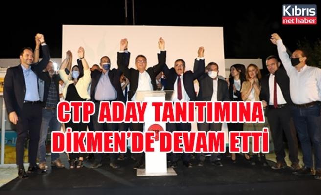 CTP aday tanıtımına Dikmen'de devam etti