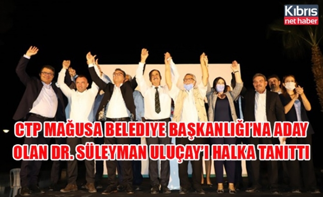 CTP Mağusa Belediye Başkanlığı'na aday olan Dr. Süleyman Uluçay'ı halka tanıttı