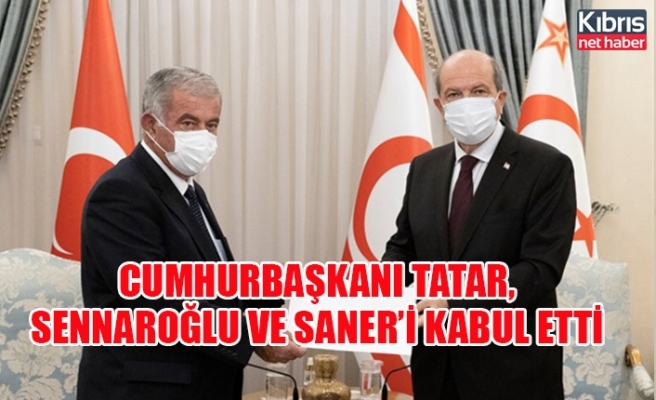 Cumhurbaşkanı Tatar, Sennaroğlu ve Saner'i kabul etti