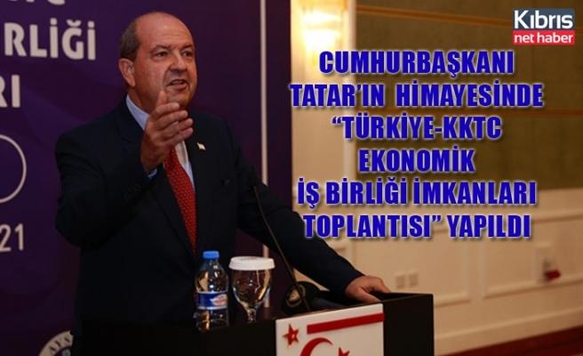 """Cumhurbaşkanı Tatar'ın Himayesinde """"Türkiye-KKTC ekonomik iş birliği imkanları toplantısı"""" yapıldı"""