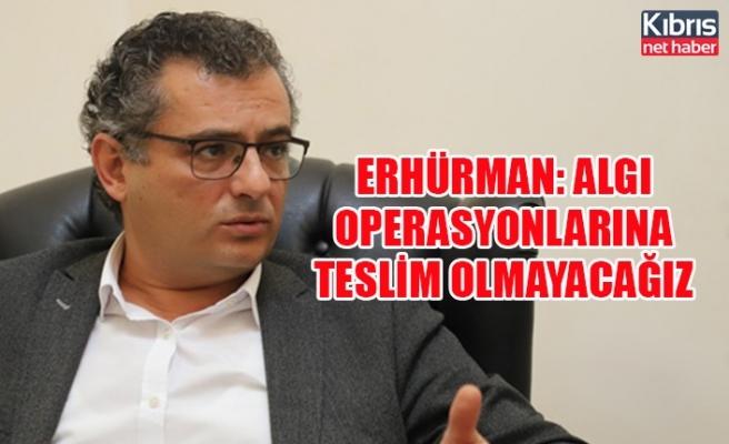 Erhürman: Algı operasyonlarına teslim olmayacağız