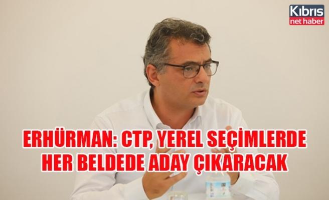 Erhürman: CTP, yerel seçimlerde her beldede aday çıkaracak