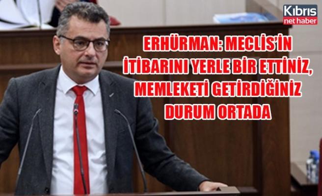 Erhürman: Meclis'in itibarını yerle bir ettiniz, memleketi getirdiğiniz durum ortada