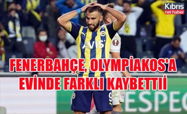 Fenerbahçe, Olympiakos'a evinde farklı kaybetti!