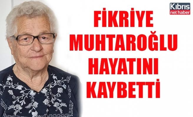 FikriyeMuhtaroğlu hayatını kaybetti