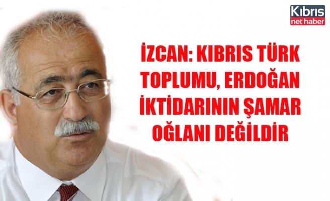 İzcan: Kıbrıs Türk toplumu, Erdoğan iktidarının şamar oğlanı değildir