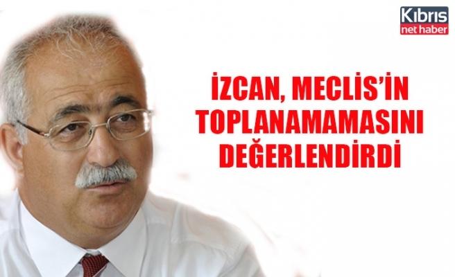 İzcan, Meclis'in toplanamamasını değerlendirdi