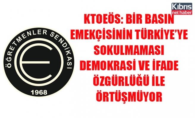 KTOEÖS: Bir basın emekçisinin Türkiye'ye sokulmaması demokrasi ve ifade özgürlüğü ile örtüşmüyor