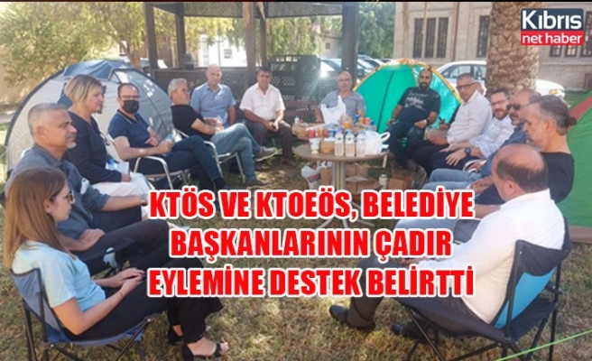 KTÖS ve KTOEÖS, belediye başkanlarının çadır eylemine destek belirtti