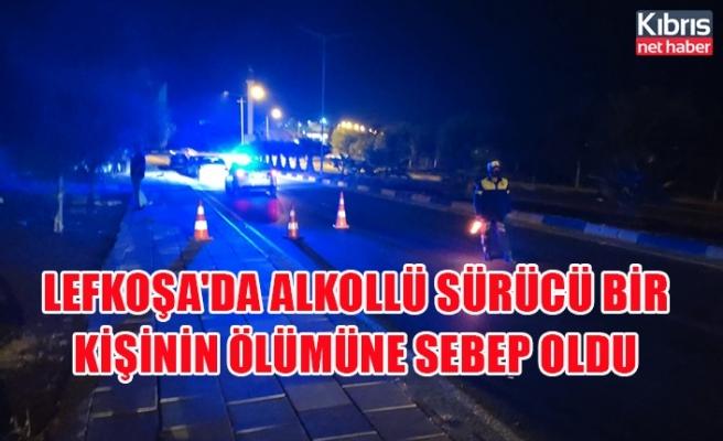 Lefkoşa'da alkollü sürücü bir kişinin ölümüne sebep oldu