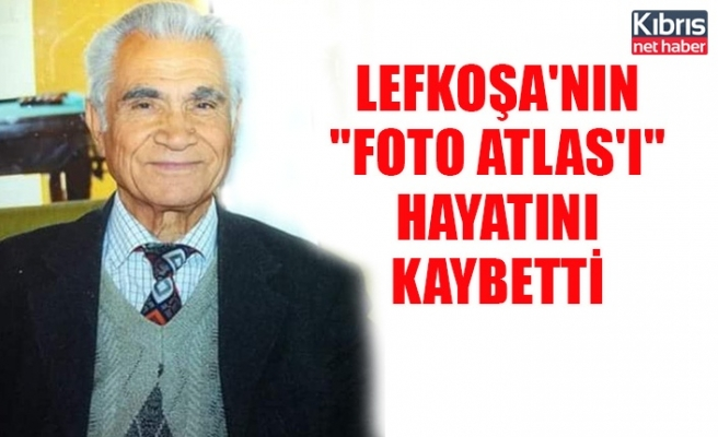 """Lefkoşa'nın """"Foto Atlas'ı"""" hayatını kaybetti"""