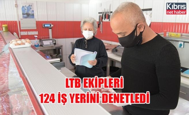 LTB ekipleri 124 İş Yerini Denetledi