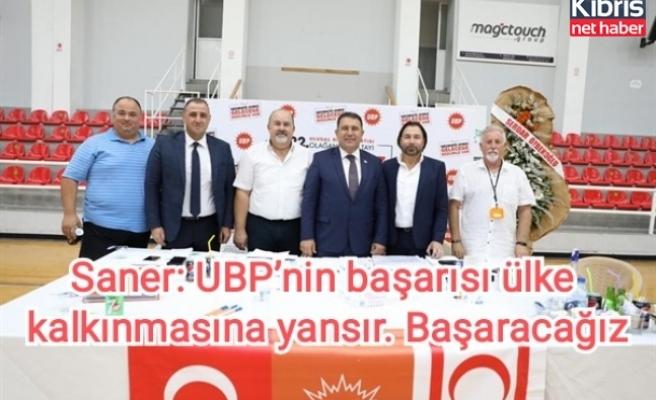 Saner: UBP'nı̇n başarısı ülke kalkınmasına yansır. Başaracağız