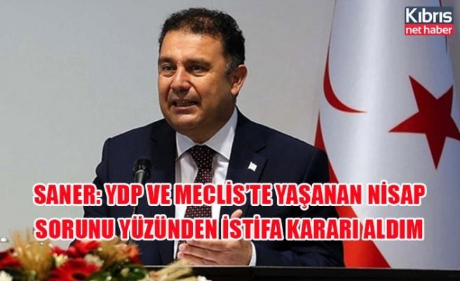 Saner: YDP ve Meclis'te yaşanan nisap sorunu yüzünden istifa kararı aldım