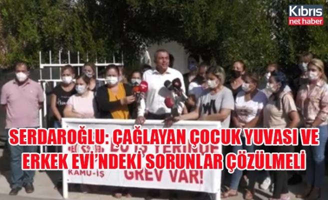 Serdaroğlu: Çağlayan Çocuk Yuvası ve Erkek Evi'ndeki sorunlar çözülmeli