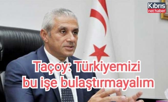 Taçoy: Türkiye'mizi bu işe bulaştırmayalım