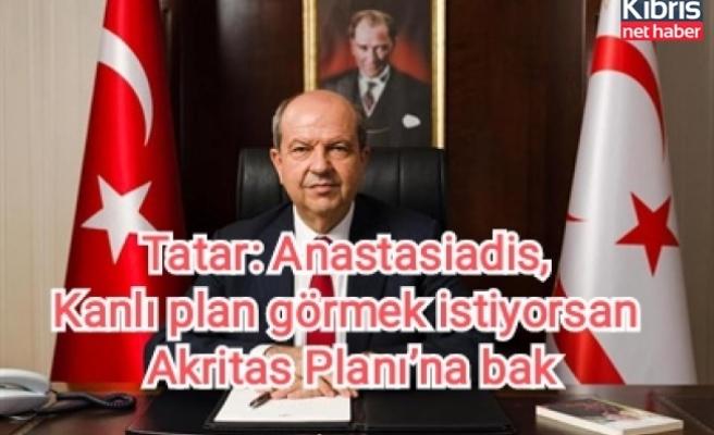 Tatar: Anastasiadis, Kanlı plan görmek istiyorsan Akritas Planı'na bak