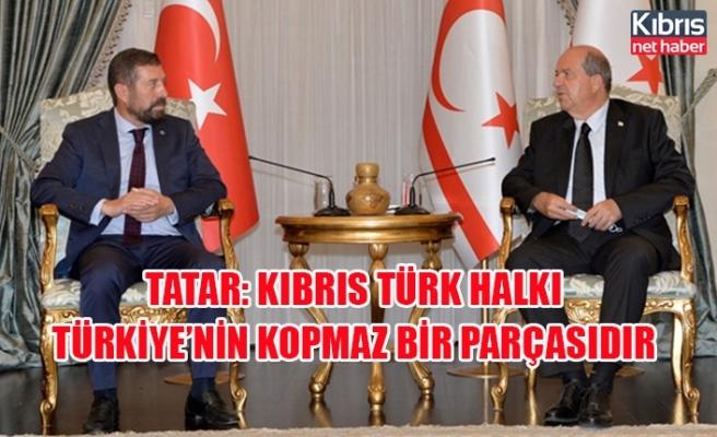 Tatar: Kıbrıs Türk halkı Türkiye'nin kopmaz bir parçasıdır