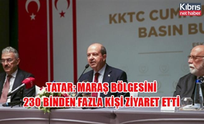 Tatar: Maraş bölgesini 230 binden fazla kişi ziyaret etti