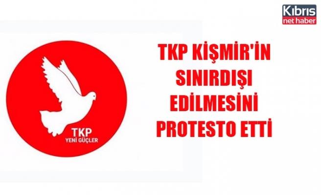 TKP, Kişmir'in sınırdışı edilmesini protesto etti