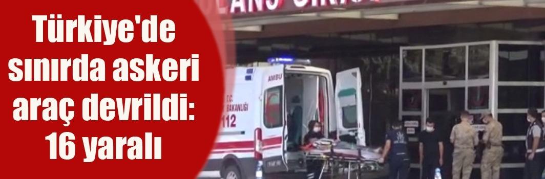 Türkiye'de sınırda askeri araç devrildi: 16 yaralı