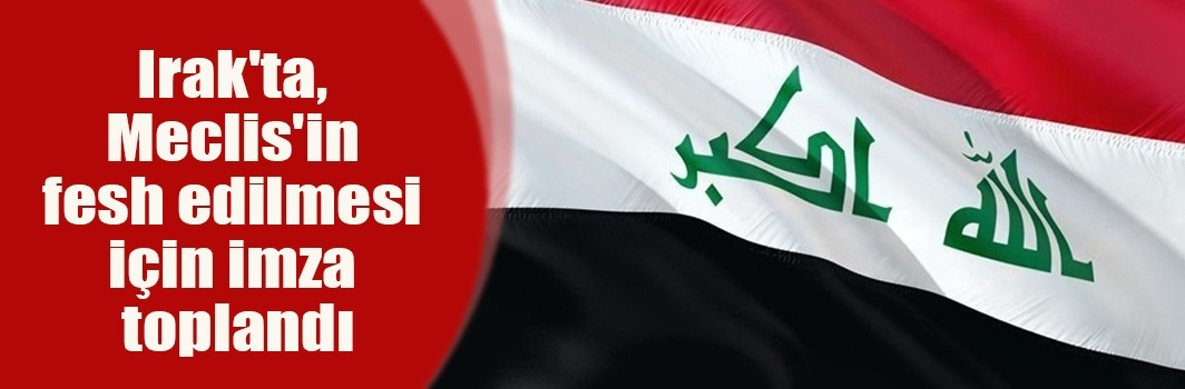 Irak'ta, Meclis'in feshedilmesi için imza toplandı