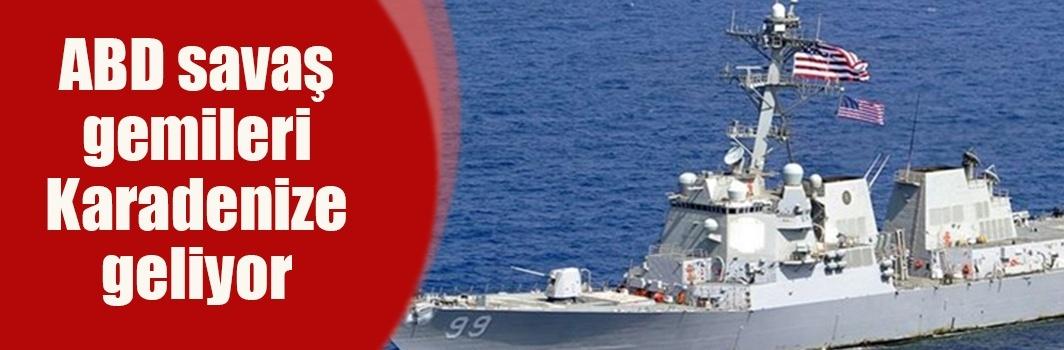 ABD savaş gemileri Karadenize geliyor